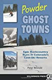 Powder Ghost Towns: Epic Backcountry Runs in Colorado s Lost Ski Resorts by Peter Bronski (2008-10-27)