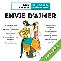Envie d'aimer: Sa méthode en 9 règles d'or | Livre audio Auteur(s) : Joan Garriga Narrateur(s) : Catherine Vignes