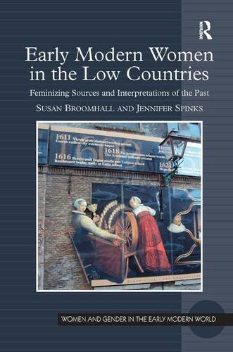 Early Modern Women in the Low Countries: Feminizing Sources and Interpretations of the Past (Women and Gender in the Ear