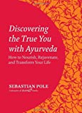 Discovering the True You with Ayurveda: How to