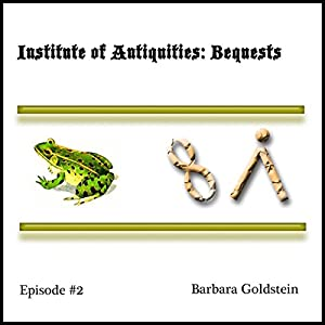 Institute of Antiquities: Bequests (Episode 2) Audiobook