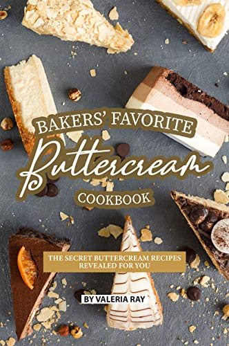 - Bakers' Favorite Buttercream Cookbook: The Secret Buttercream Recipes Revealed for You