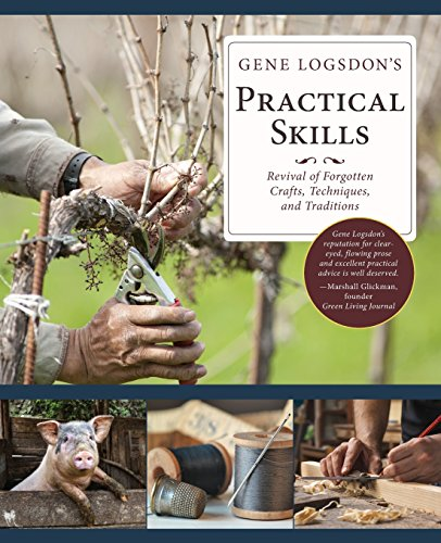 Gene Logsdon's Practical Skills: A Revival of Forgotten Crafts, Techniques, and Traditions
