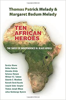 Ten African Heroes The Sweep Of Independence In Black Africa - What does this map tells us about african independence