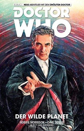 Doctor Who - Der zwölfte Doctor: Bd. 1: Der wilde Planet Taschenbuch – 21. März 2016 Robbie Morrison Dave Taylor Claudia Kern Panini