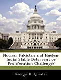 Nuclear Pakistan and Nuclear Indi, George H. Quester, 1288283334