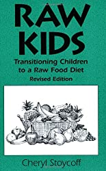 Raw Kids: Transitioning Children to a Raw Food Diet, Revised Edition
