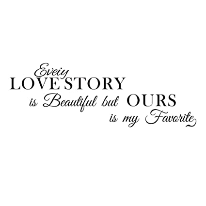 Amazoncom Every Love Story Is Beautiful But Ours Is My Favorite