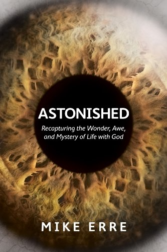 Astonished: Recapturing the Wonder, Awe, and Mystery of Life with God