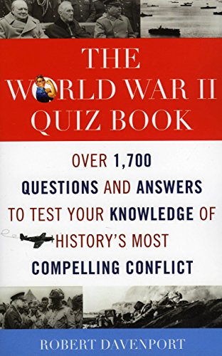 The World War II Quiz Book: Over 1,700 Questions and Answers to Test Your Knowledge of History's Most Compelling Conflict (World War 2 Quiz Questions And Answers)