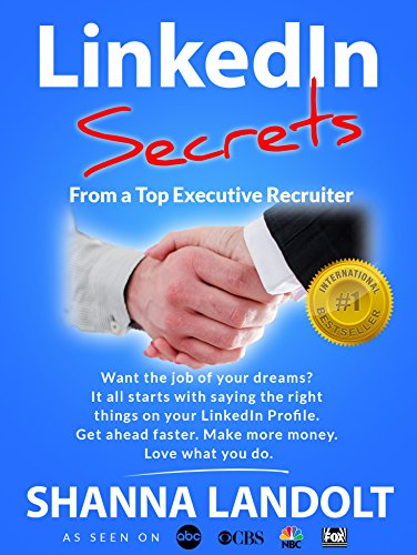 LinkedIn Secrets From a Top Executive Recruiter: Want the job of your dreams? It all starts with saying the right things on your LinkedIn Profile.  Get ... faster.  Make more money. Love what you do