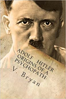 Adolf Hitler Origins of a Psychopath: The Nephilim Connection - A Biblical Account (Nephilim Imprint Books) (Volume 2) by V. Bryan (2014-07-27)