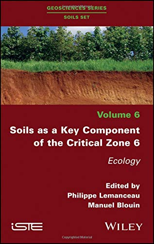 Soils as a Key Component of the Critical Zone 6: Ecology (Geosciences Series: Soils Set) ()