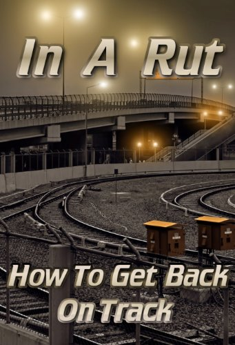 In A Rut: How To Get Back on Track