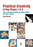 img - for Practical Creativity at Key Stages 1 & 2: 40 Inspiring Lessons in Drama, Dance, Art and Literacy book / textbook / text book