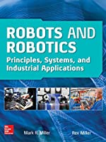 Robots and Robotics: Principles, Systems, and Industrial Applications Front Cover