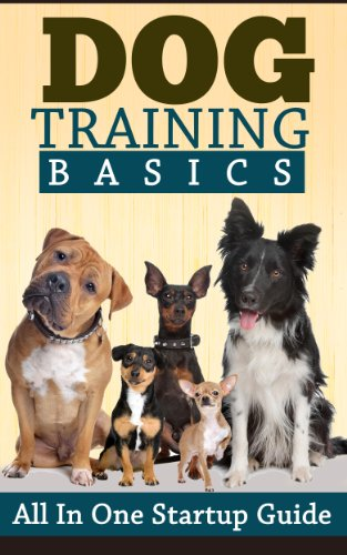 Dog Training: Basics: All In One Startup Guide (Obedience Training Short Reads) (Dog Training, Puppy Training, Pets & Animal Care, Obedience Training Guide) (Kindle Books Dog Training)