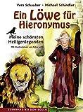 Ein Löwe für Hieronymus. Meine schönsten Heiligenlegenden