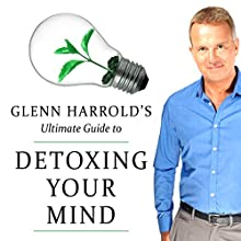 Detoxing Your Mind Speech by Glenn Harrold Narrated by Glenn Harrold