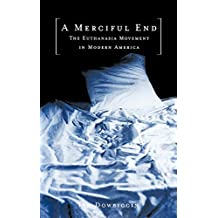 A Merciful End: The Euthanasia Movement in Modern America