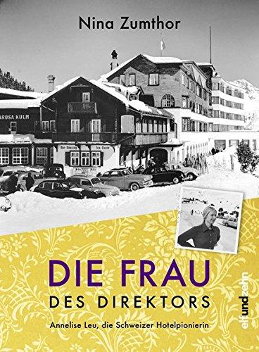Die Frau des Direktors: Annelise Leu, die Schweizer Hotelpionierin