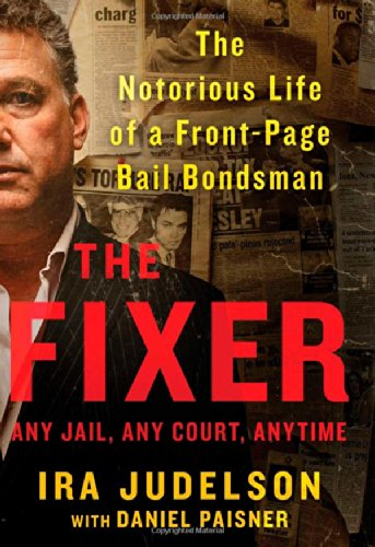 The Fixer: The Notorious Life of a Front-Page Bail Bondsman
