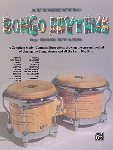 Authentic Bongo Rhythms: A Complete Study: Contains Illustrations Showing the Current Method of Playing the Bongo Drums and All the Latin Rhythms ()