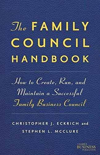 The Family Council Handbook: How to Create, Run, and Maintain a Successful Family Business Council (A Family Business Publication) (Family Finance Handbook)