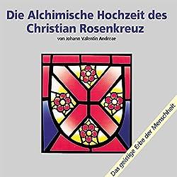 Die alchimische Hochzeit des Christian Rosenkreuz - Teil 1