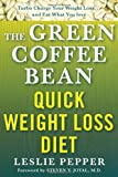 The Green Coffee Bean Quick Weight Loss Diet: Turbo Charge Your Weight Loss and Eat What You Love (Lynn Sonberg Books)