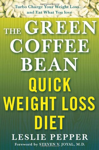 The Green Coffee Bean Quick Weight Loss Diet: Turbo Charge Your Weight Loss and Eat What You Love (Lynn Sonberg Books) (Super Green Coffee)