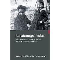 Besatzungskinder: Die Nachkommen alliierter Soldaten in Österreich und Deutschland (Kriegsfolgen-Forschung)