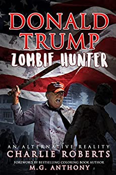 Donald Trump, Zombie Hunter by [Roberts, Charlie]