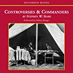 Controversies and Commanders: Dispatches from the Army of the Potomac | Stephen Sears