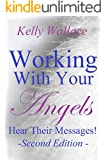 NEW! Contacting And Working With Your Angels - Hear Their Messages! *Second Edition Expanded* (Personal Transformation)