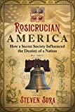img - for Rosicrucian America: How a Secret Society Influenced the Destiny of a Nation book / textbook / text book