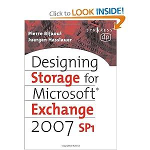 Designing Storage for Exchange 2007 SP1 (Digital Press Storage Technologies) Pierre Bijaoui and Juergen Hasslauer