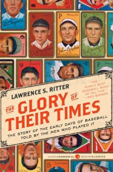 The Glory of Their Times: The Story of the Early Days of Baseball Told by the Men Who Played It (Harper Perennial Modern Classics) by [Ritter, Lawrence S.]