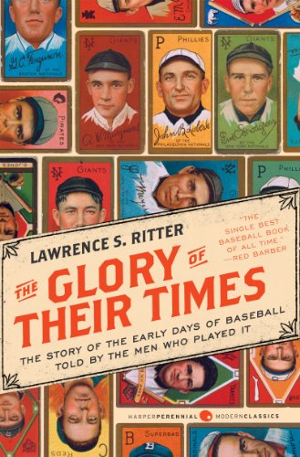 (The Glory of Their Times: The Story of the Early Days of Baseball Told by the Men Who Played It (Harper Perennial Modern Classics))