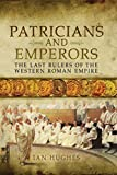 Patricians and Emperors: The Last Rulers of the Western Roman Empire