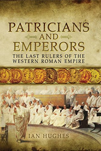 Patricians and Emperors: The Last Rulers of the Western Roman Empire (The Roman Empire And Its Germanic Peoples)
