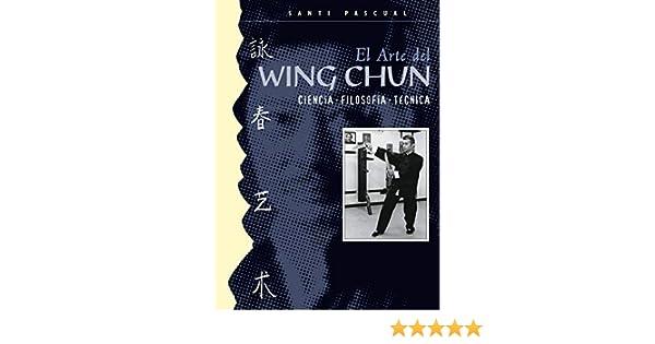 El arte de Wing Chun: Ciencia, filosofía, técnica (Spanish ...