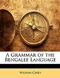 A Grammar of the Bengalee Language, William Carey, 1147420386