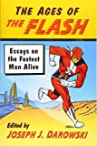 The Ages of the Flash: Essays on the Fastest Man Alive