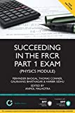 Succeeding in the FRCR Part 1 Exam (Physics Module): Essential practice MCQs with detailed explanations (Medipass)
