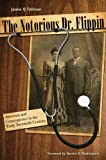 img - for The Notorious Dr. Flippin: Abortion and Consequence in the Early Twentieth Century (Plains Histories) book / textbook / text book