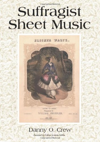 Suffragist Sheet Music: An Illustrated Catalogue of Published Music Associated with the Women's Rights and Suffrage Move