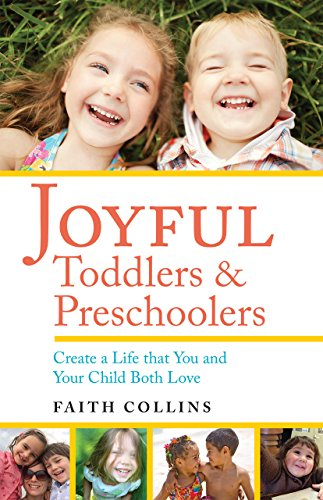 Joyful Toddlers and Preschoolers: Create a Life that