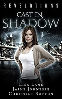 Cast In Shadow: Revelations Series Book 3 by [Johnesee, Jaime, Lane, Lisa, Sutton, Christine]