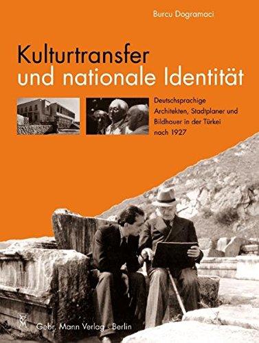 Kulturtransfer und nationale Identität: Deutschsprachige Architekten, Stadtplaner und Bildhauer in der Türkei nach 1927